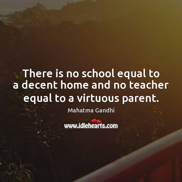 There is no school equal to a decent home and no teacher equal to a virtuous parent. Image