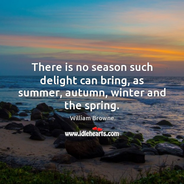 There is no season such delight can bring, as summer, autumn, winter and the spring. Image