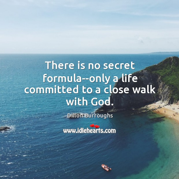Image, There is no secret formula–only a life committed to a close walk with God.