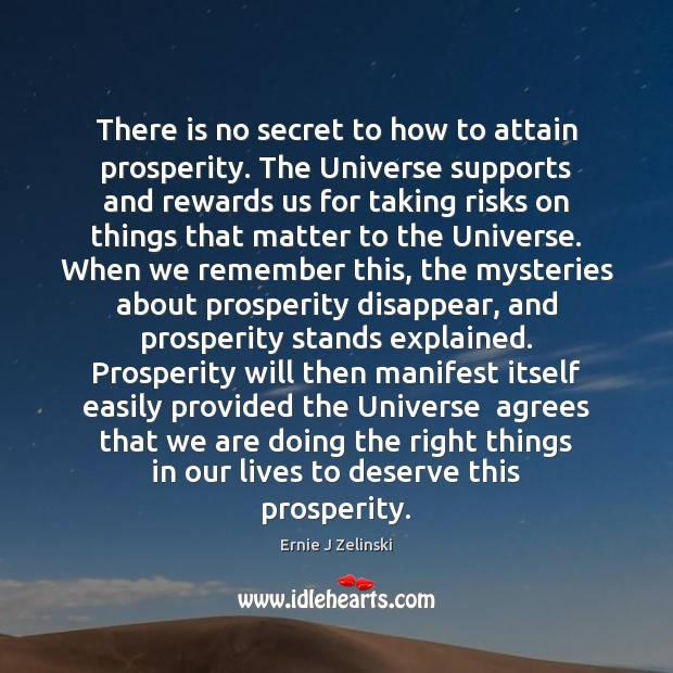 There is no secret to how to attain prosperity. The Universe supports Ernie J Zelinski Picture Quote