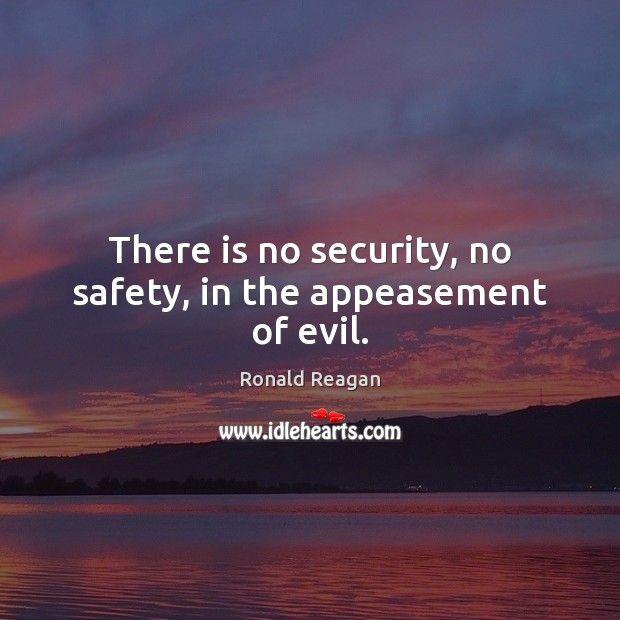 Image, There is no security, no safety, in the appeasement of evil.