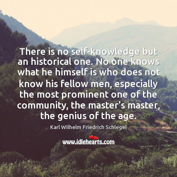Karl Wilhelm Friedrich Schlegel Picture Quote image saying: There is no self-knowledge but an historical one. No one knows what