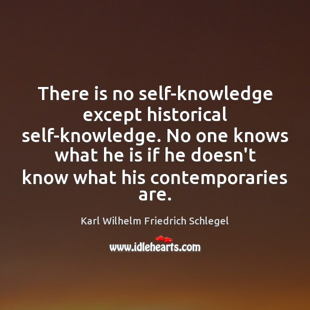 There is no self-knowledge except historical self-knowledge. No one knows what he Image