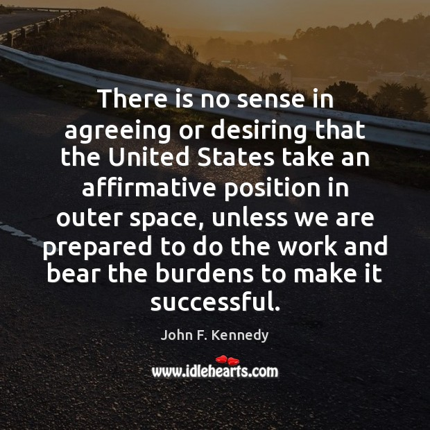 There is no sense in agreeing or desiring that the United States John F. Kennedy Picture Quote