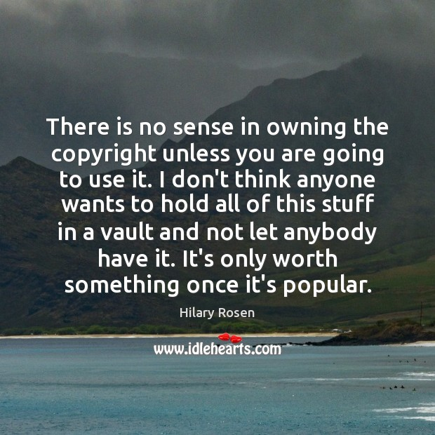 Image, There is no sense in owning the copyright unless you are going