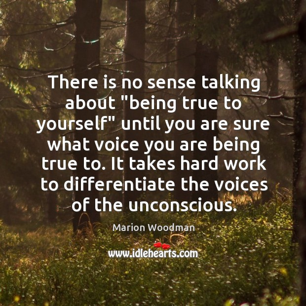 """There is no sense talking about """"being true to yourself"""" until you Image"""