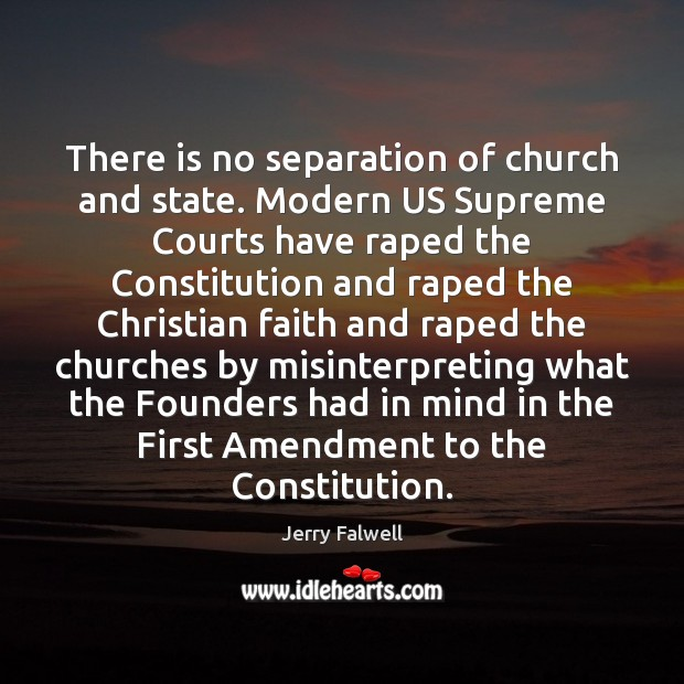 There is no separation of church and state. Modern US Supreme Courts Jerry Falwell Picture Quote