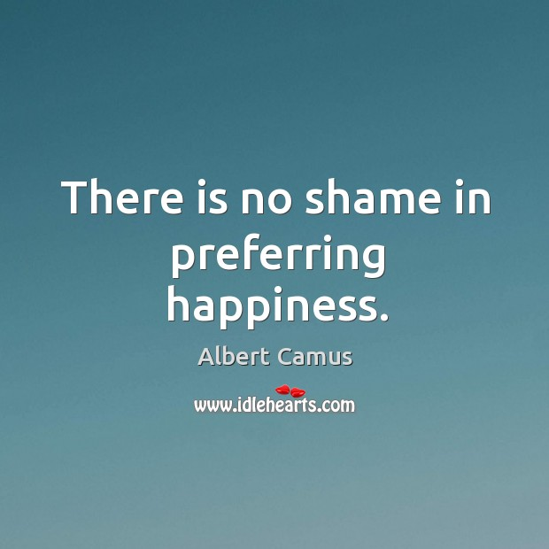 Image, There is no shame in preferring happiness.