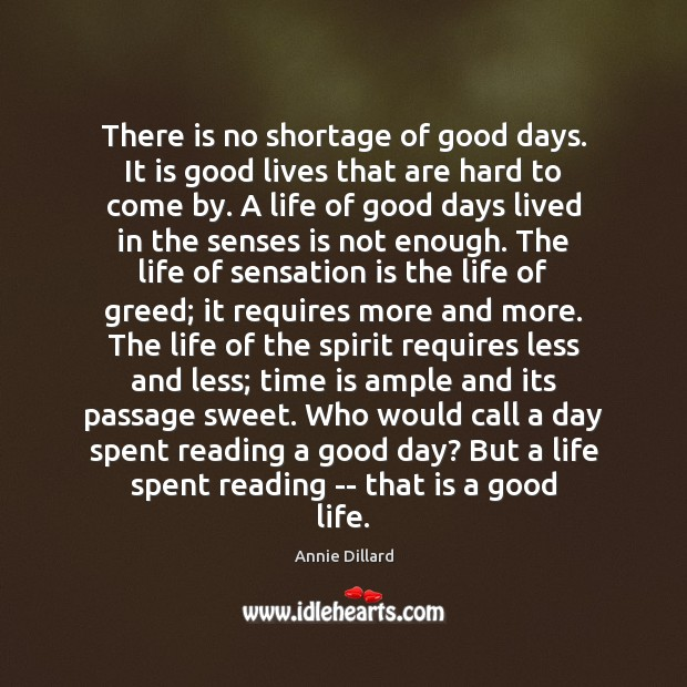 There is no shortage of good days. It is good lives that Good Day Quotes Image