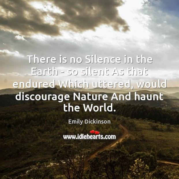 There is no Silence in the Earth – so silent As that Image