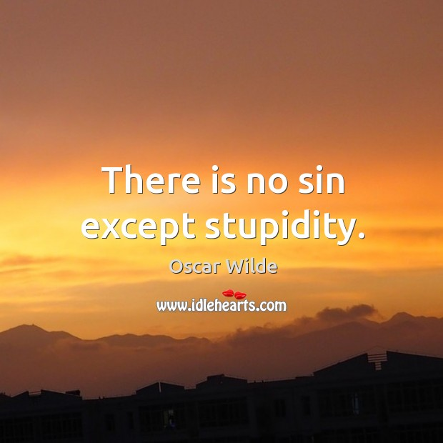 Image, There is no sin except stupidity.