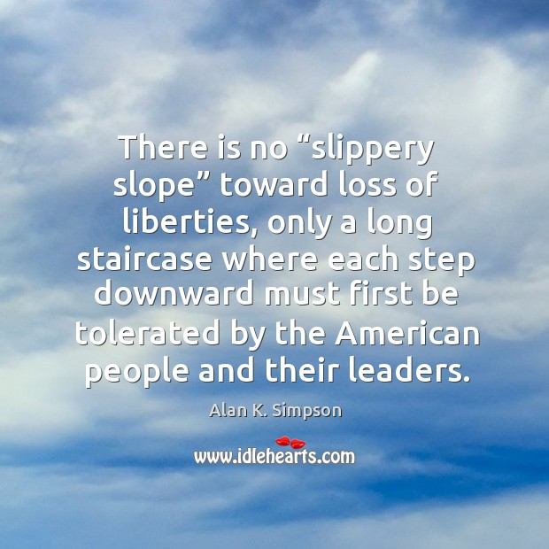 """There is no """"slippery slope"""" toward loss of liberties, only a long staircase where each Image"""