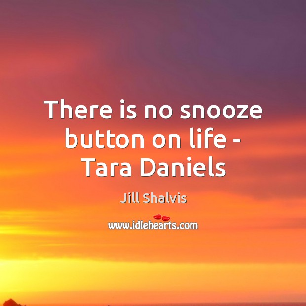 Image, There is no snooze button on life – Tara Daniels