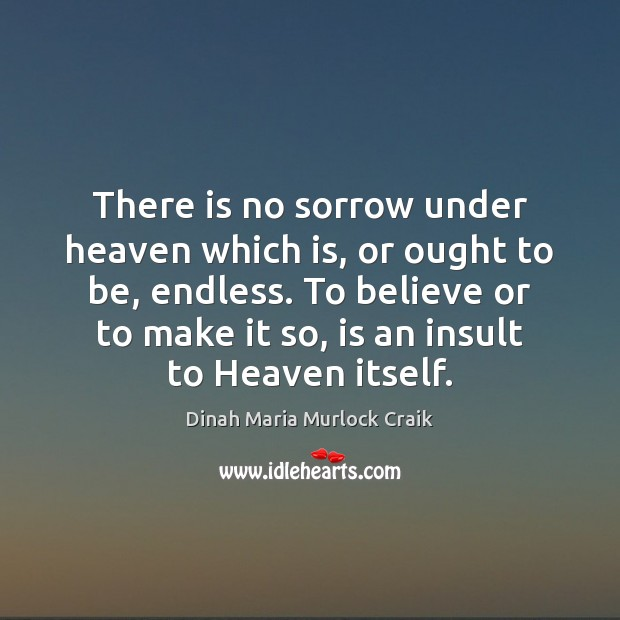 There is no sorrow under heaven which is, or ought to be, Insult Quotes Image