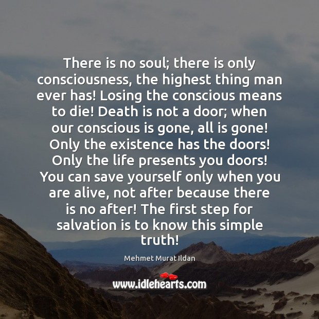 There is no soul; there is only consciousness, the highest thing man Death Quotes Image