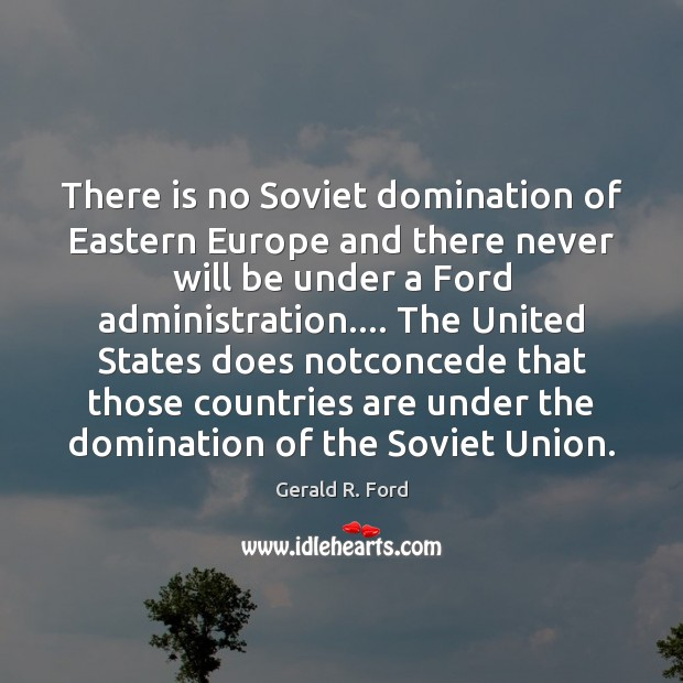 Image, There is no Soviet domination of Eastern Europe and there never will