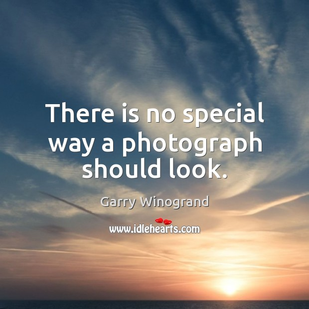 There is no special way a photograph should look. Image