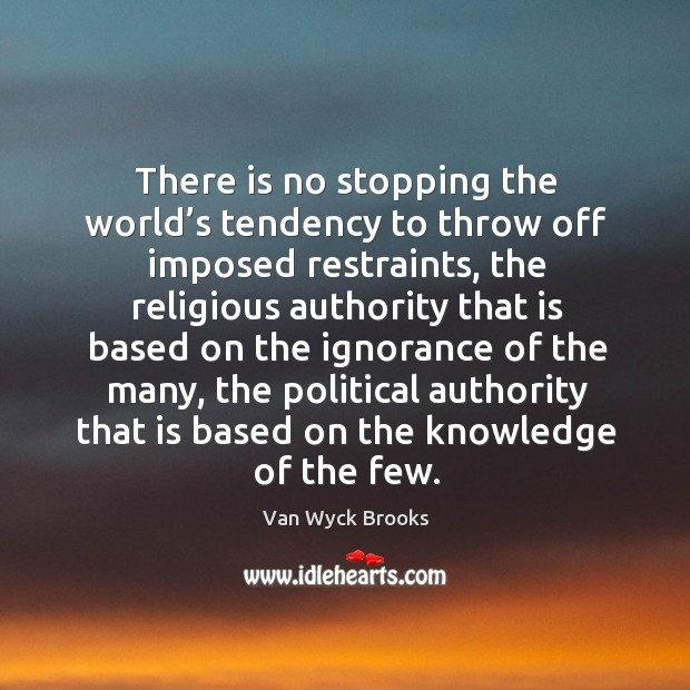 There is no stopping the world's tendency to throw off imposed restraints Image