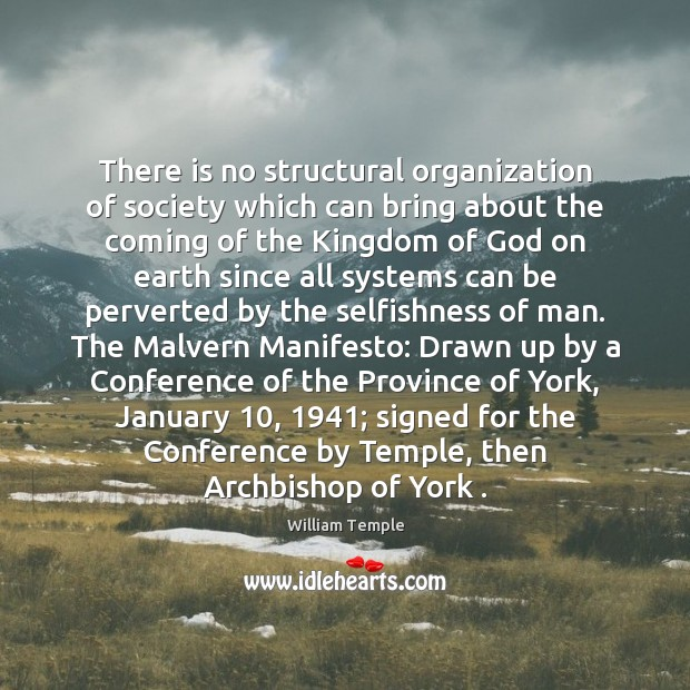 There is no structural organization of society which can bring about the William Temple Picture Quote
