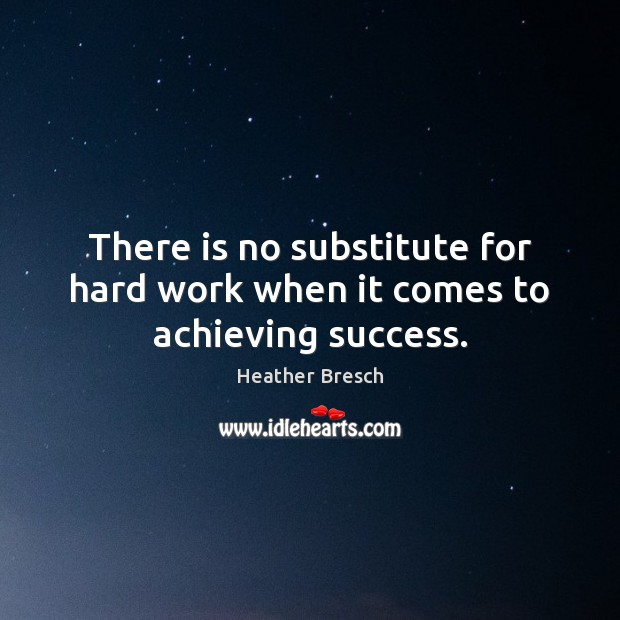 Image, There is no substitute for hard work when it comes to achieving success.