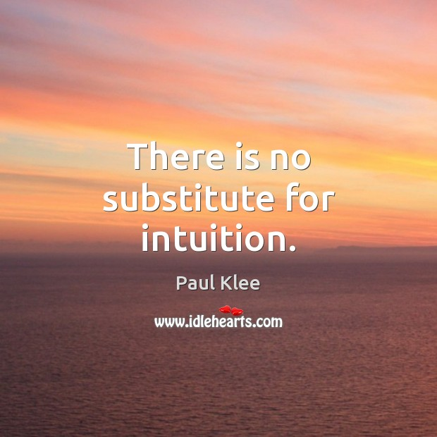 Paul Klee Picture Quote image saying: There is no substitute for intuition.
