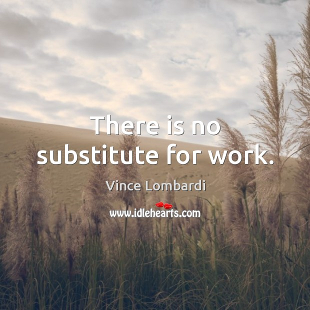 Image, There is no substitute for work.