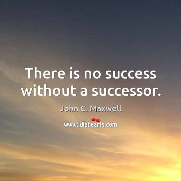 Image, There is no success without a successor.
