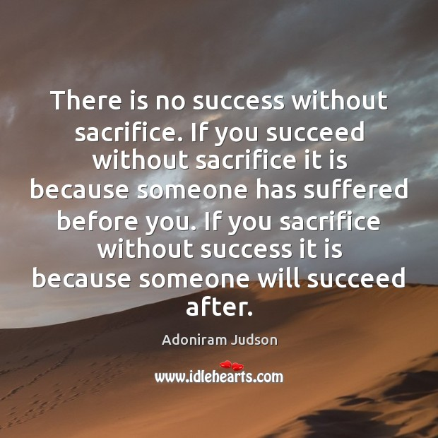 There is no success without sacrifice. If you succeed without sacrifice it Image