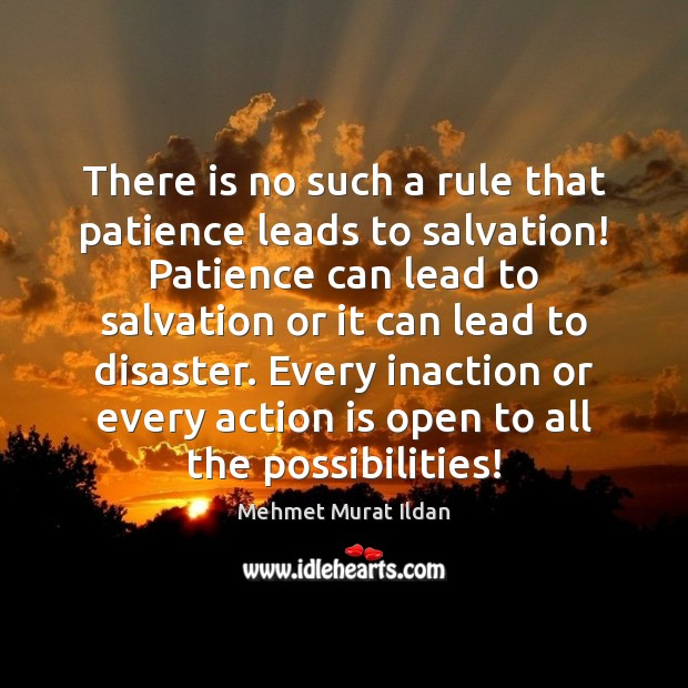 There is no such a rule that patience leads to salvation! Patience Image