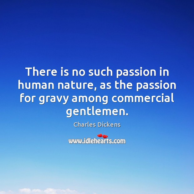 Image, There is no such passion in human nature, as the passion for