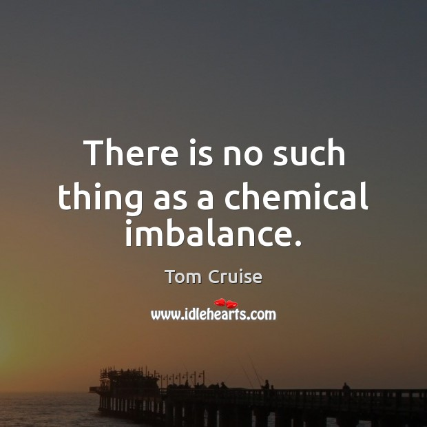 There is no such thing as a chemical imbalance. Image