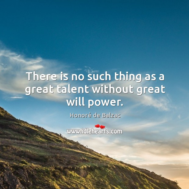 There is no such thing as a great talent without great will power. Will Power Quotes Image