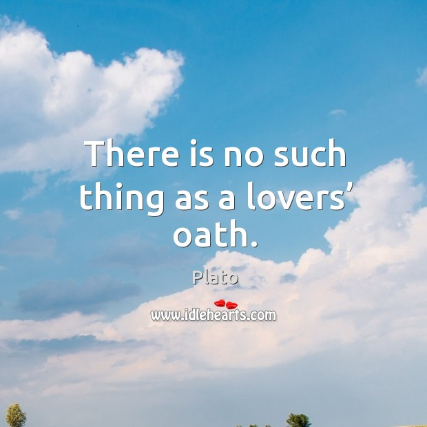 There is no such thing as a lovers' oath. Image