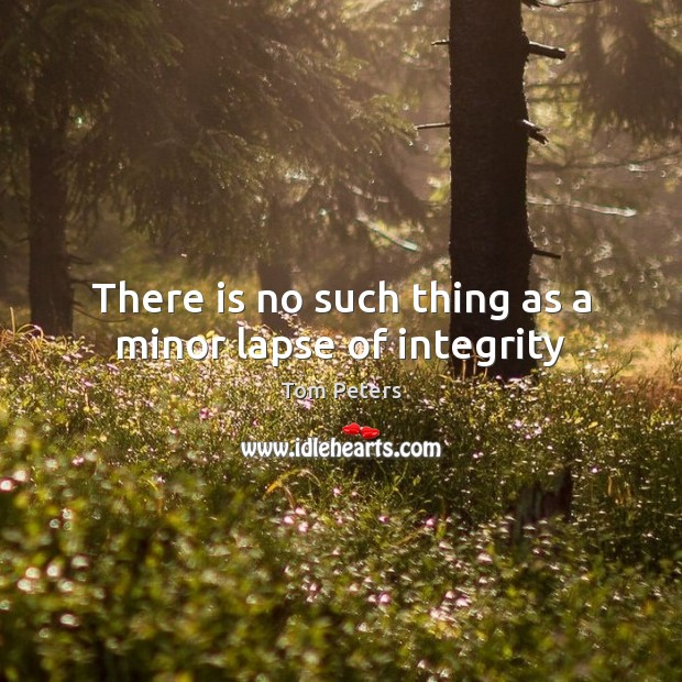 There is no such thing as a minor lapse of integrity Image