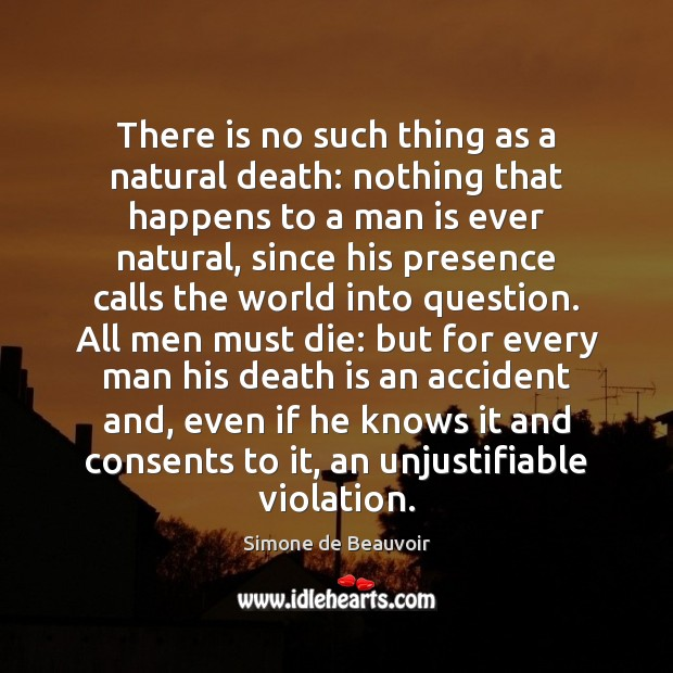 There is no such thing as a natural death: nothing that happens Simone de Beauvoir Picture Quote