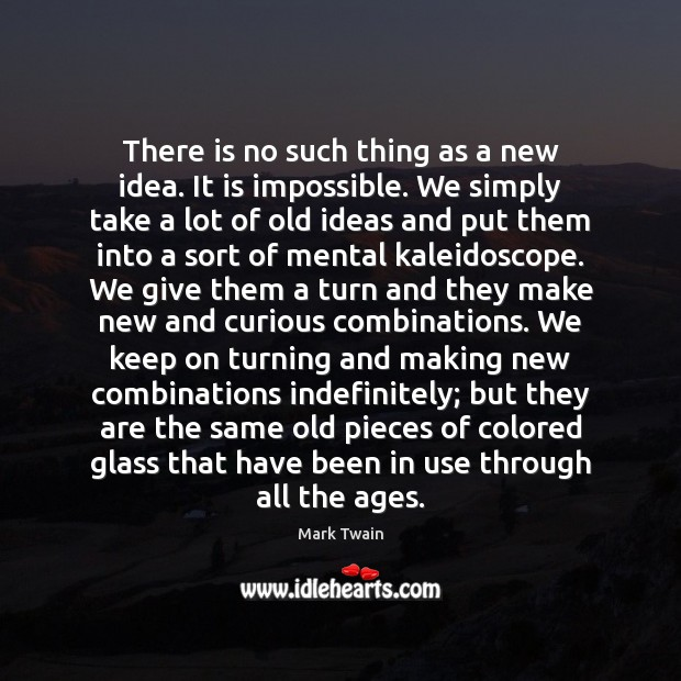 Image, There is no such thing as a new idea. It is impossible.