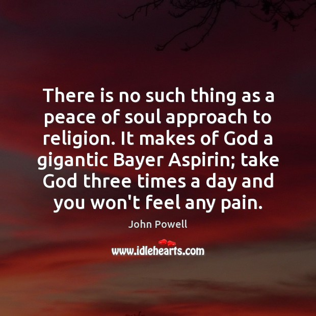 John Powell Picture Quote image saying: There is no such thing as a peace of soul approach to