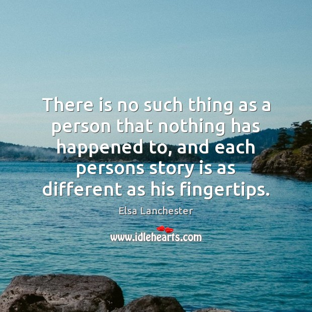 There is no such thing as a person that nothing has happened Elsa Lanchester Picture Quote