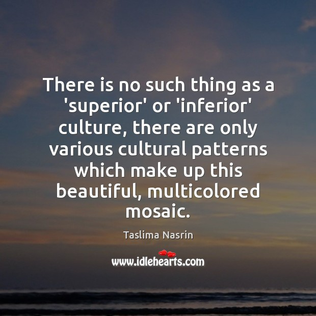 Image, There is no such thing as a 'superior' or 'inferior' culture, there