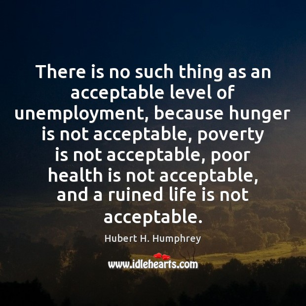 There is no such thing as an acceptable level of unemployment, because Hunger Quotes Image