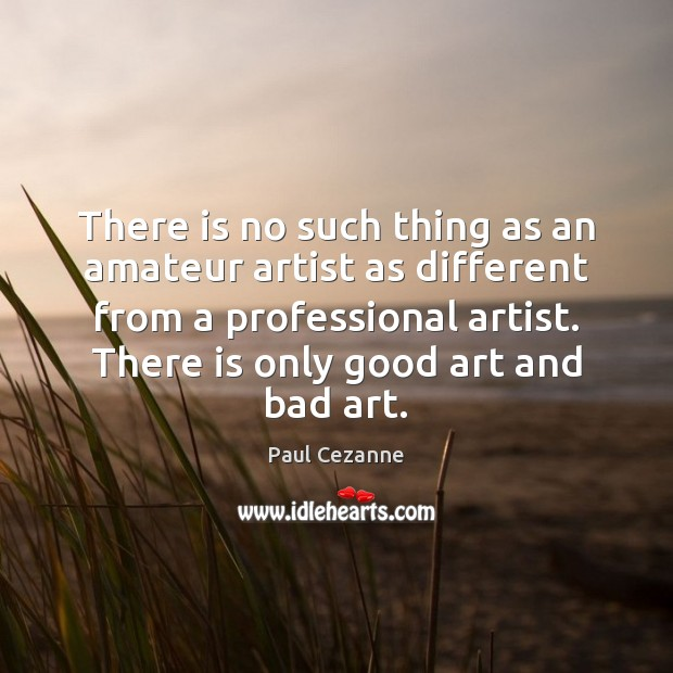 There is no such thing as an amateur artist as different from Paul Cezanne Picture Quote