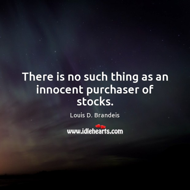 There is no such thing as an innocent purchaser of stocks. Image