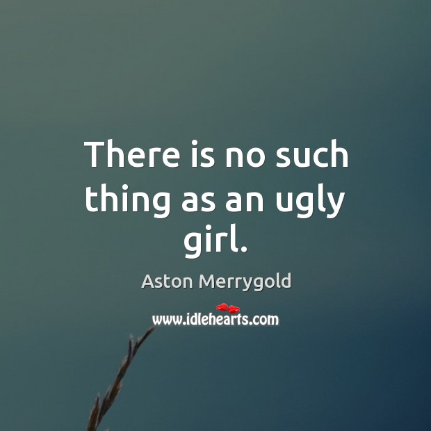 Image, There is no such thing as an ugly girl.