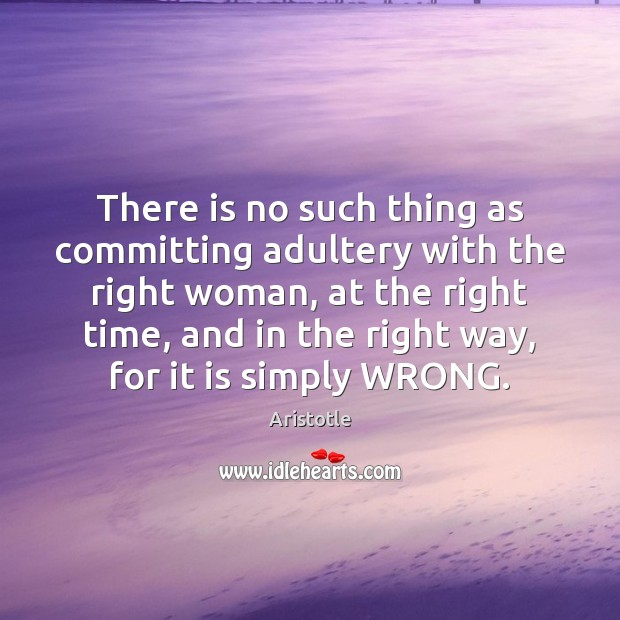 Image, There is no such thing as committing adultery with the right woman,