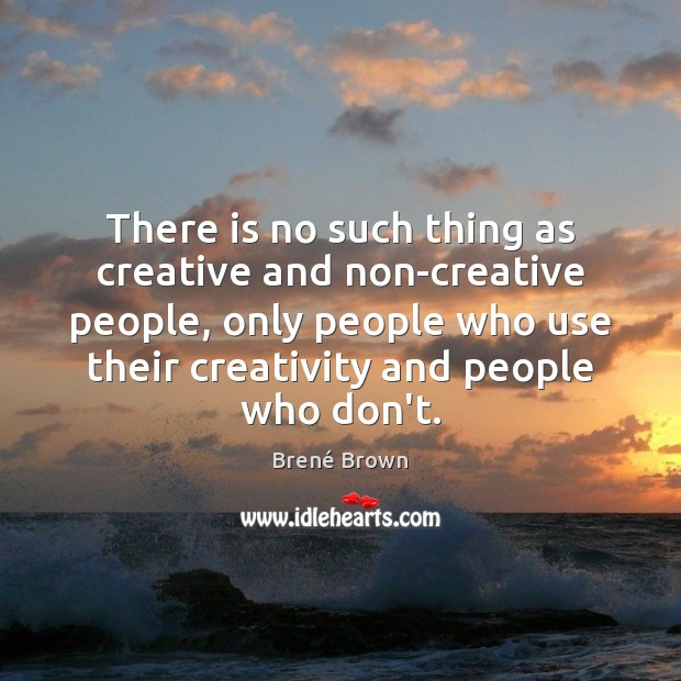 Image, There is no such thing as creative and non-creative people, only people