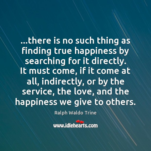 …there is no such thing as finding true happiness by searching for Image