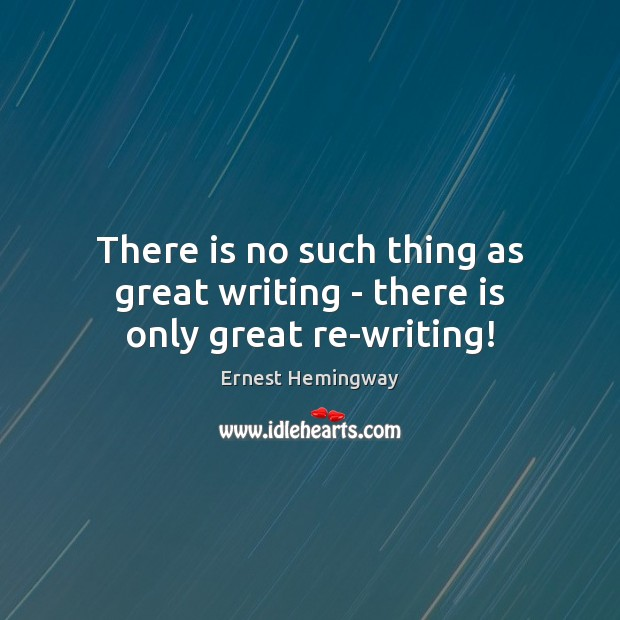 There is no such thing as great writing – there is only great re-writing! Image