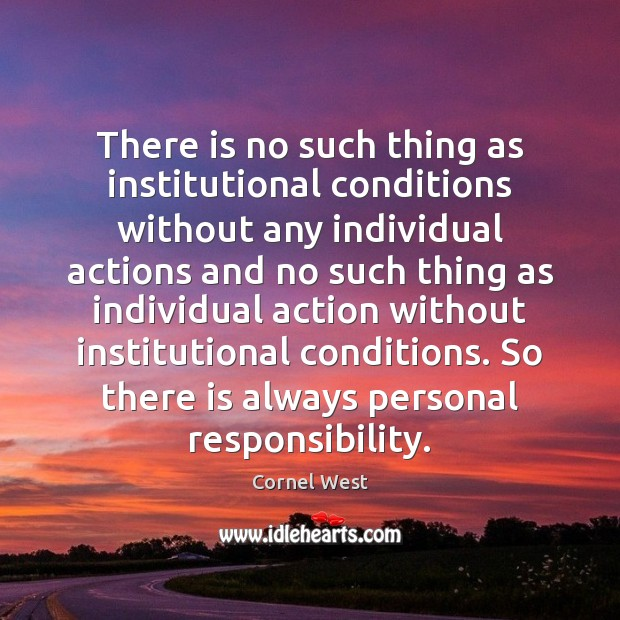 There is no such thing as institutional conditions without any individual actions Image