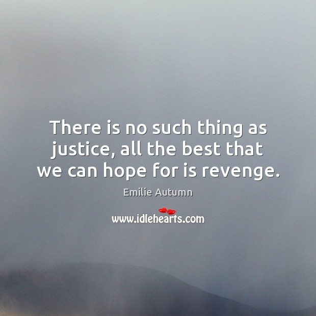 There is no such thing as justice, all the best that we can hope for is revenge. Image