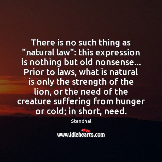 "There is no such thing as ""natural law"": this expression is nothing Stendhal Picture Quote"